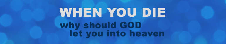 When you die, why should God let you into heaven?
